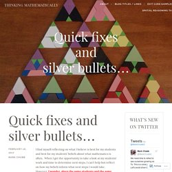Quick fixes and silver bullets… – Thinking Mathematically