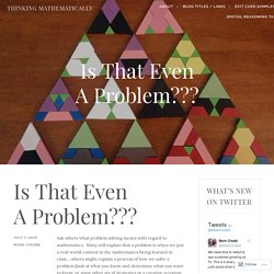 Is That Even A Problem??? – Thinking Mathematically