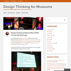 Design thinking at MuseumNext 2014: my five big takeaways