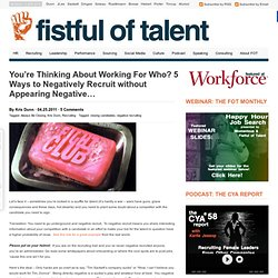 Fistful of Talent: You're Thinking About Working For Who? 5 Ways to Negatively Recruit without Appearing Negative...