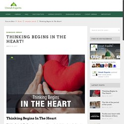 Thinking Begins In The Heart! - Umrah Experts Official BlogUmrah Experts Official Blog