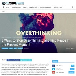 8 Ways to Stop Over-Thinking and Find Peace in the Present Moment