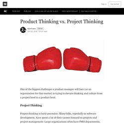 Product Thinking vs. Project Thinking - ProductCoalition.com