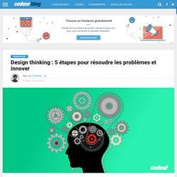 Design thinking : 5 étapes pour résoudre les problèmes et innover