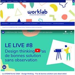 Le LIVE#8 Février 2020 - Design thinking - Pas de bonnes solution sans observation