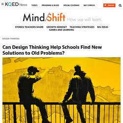 Can Design Thinking Help Schools Find New Solutions to Old Problems?