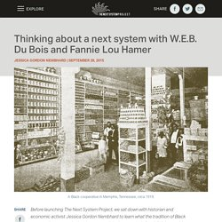 Thinking about a next system with W.E.B. Du Bois and Fannie Lou Hamer - The Next System Project