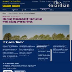 Blue sky thinking: is it time to stop work taking over our lives?