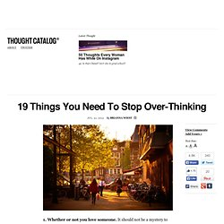 19 Things You Need To Stop Over-Thinking