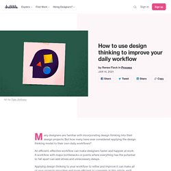 How to use design thinking to improve your daily workflow