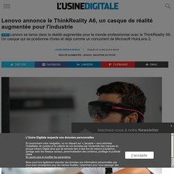 Lenovo annonce le ThinkReality A6, un casque de réalité augmentée pour l'industrie