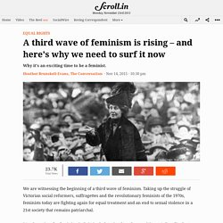 A third wave of feminism is rising – and here's why we need to surf it now