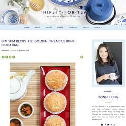 (to keep)Thirsty For Tea Dim Sum Recipe #12: Golden Pineapple Buns (Bolo Bao)