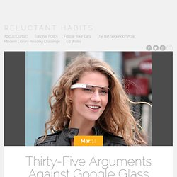 Thirty-Five Arguments Against Google Glass
