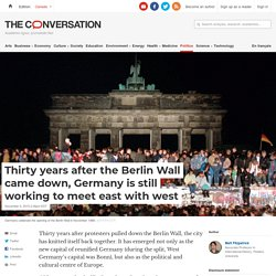 Thirty years after the Berlin Wall came down, Germany is still working to meet east with west