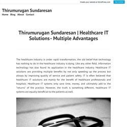 Healthcare IT Solutions-Multiple Advantages – Thirumurugan Sundaresan