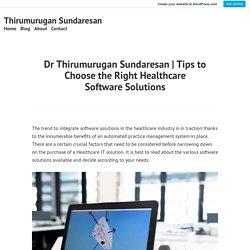Tips to Choose the Right Healthcare Software Solutions – Thirumurugan Sundaresan