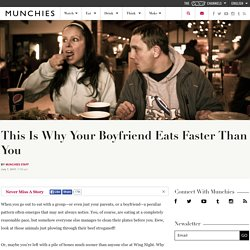 This Is Why Your Boyfriend Eats Faster Than You