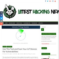 Use This Tool and Scan Your IoT Devices For Vulnerabilities