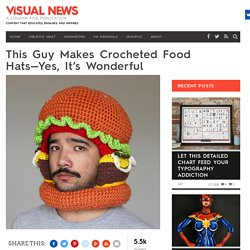 This Guy Makes Crocheted Food Hats—Yes, It's Wonderful