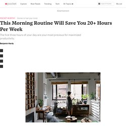 This Morning Routine Will Save You 20+ Hours PerWeek - Benjamin P. Hardy - Pocket