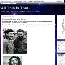 "All This Is That: Six photos of Ernesto ""Che"" Guevara"