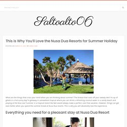 This is Why You'll Love the Nusa Dua Resorts for Summer Holiday
