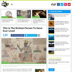 This Is The Richest Person To Have Ever Lived