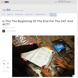 Is This The Beginning Of The End For The SAT And ACT? : NPR Ed