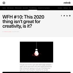WFH #10: This 2020 thing isn't great for creativity, is it?