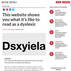 This website shows you what it's like to read as a dyslexic