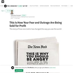 This Is How Your Fear and Outrage Are Being Sold for Profit