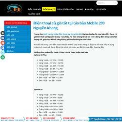 Điện thoại cũ giá tốt tại Gia bảo Mobile 299 Nguyễn Khang