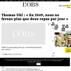 Thomas Uhl : «En 2049, nous ne ferons plus que deux repas par jour»