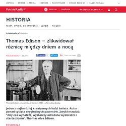 Thomas Edison – zlikwidował różnicę między dniem a nocą