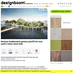 thomas heatherwick greens pier55 for new york's lower west side