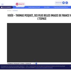 VIDÉO - Thomas Pesquet, ses plus belles images de France vue de l'espace - LCI