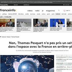 Non, Thomas Pesquet n'a pas pris un selfie dans l'espace avec la France en arrière-plan