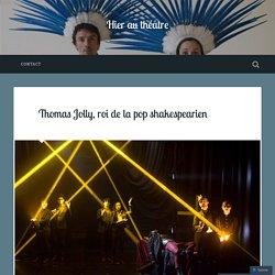 Hier au Théâtre : Thomas Jolly, roi de la pop shakespearien