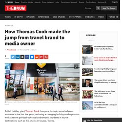 How Thomas Cook made the jump from travel brand to media owner