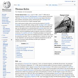 a biography of thomas samuel kuhn born in cincinnati ohio united states About thomas kuhn thomas samuel kuhn was an american physicist and philosopher who wrote extensively on the history of science and developed several important.