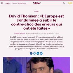 David Thomson: «L'Europe est condamnée à subir le contre-choc des erreurs qui ont été faites»