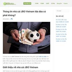 Thông tin nhà cái JBO Vietnam lừa đảo có phải không?