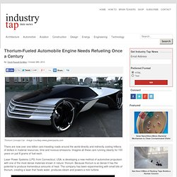 Thorium-Fueled Automobile Engine Needs Refueling Once a Century - Industry Tap