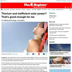 Thorium and inefficient solar power? That's good enough for me