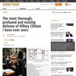 The most thorough, profound and moving defense of Hillary Clinton I have ever seen.