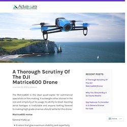 A Thorough Scrutiny Of The DJI Matrice600 Drone