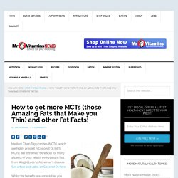How to get more MCTs (those Amazing Fats that Make you Thin) and other Fat Facts! - Mr Vitamins News