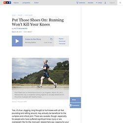 Put Those Shoes On: Running Won't Kill Your Knees