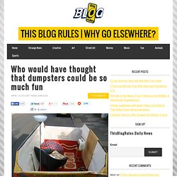 Who would have thought that dumpsters could be so much fun & This Blog...